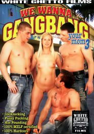 We Wanna Gangbang Your Mom #03 DVD Cover