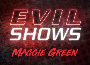 Evil Shows - Maggie Green, Scene #01